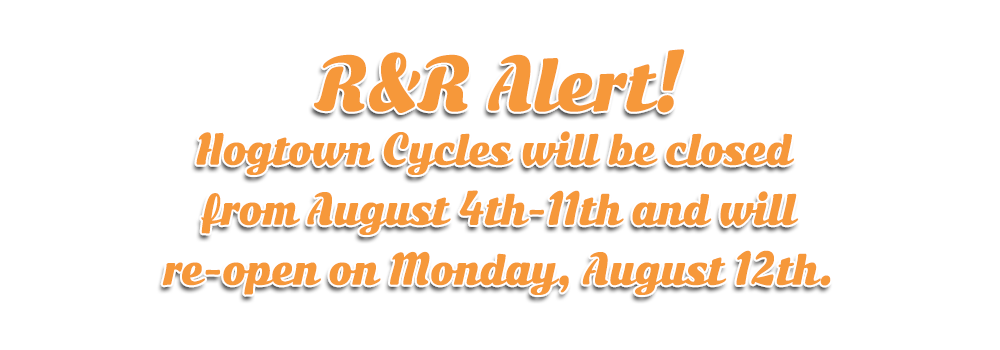 Hogtown Cycles will be closed August 4 to 11, 2019